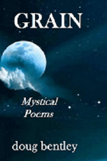 "Cover image of ""GRAIN -Mystical Poems"", an ebook by doug bentley"